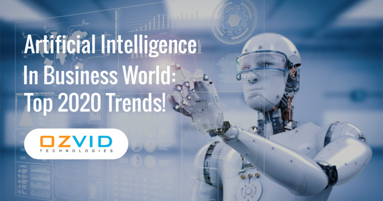 Artificial Intelligence In Business World: Top 2020 Trends!