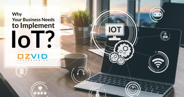 4 Reasons Why Your Business Needs to Implement IoT?