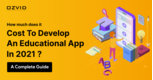 A Complete Guide to Building a Successful Educational App in 2021