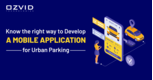 Know the Right Way to Develop a Mobile Application for Urban Parking