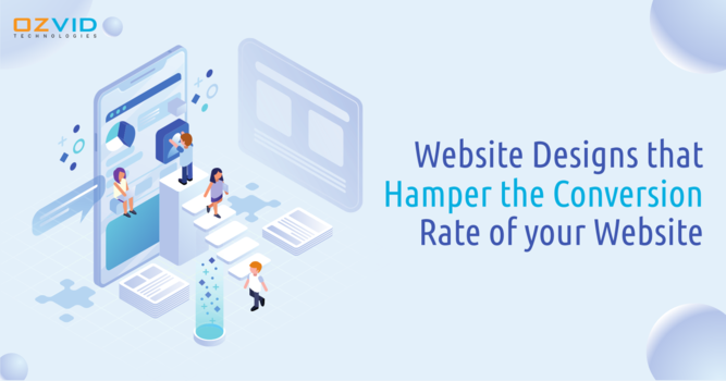 Website Designs that Hamper the Conversion Rate of your Website