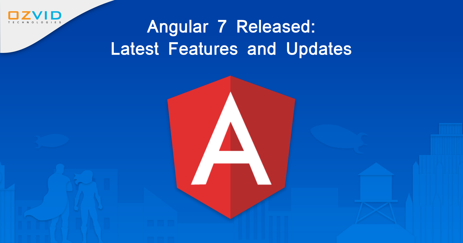 Angular 7 Released: Latest Features and Updates