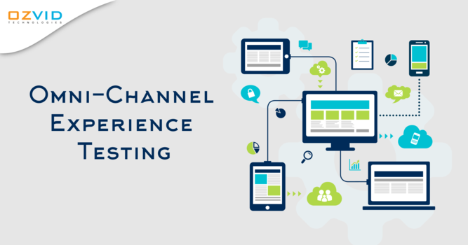 Importance of Omni-Channel Experience Testing for Business