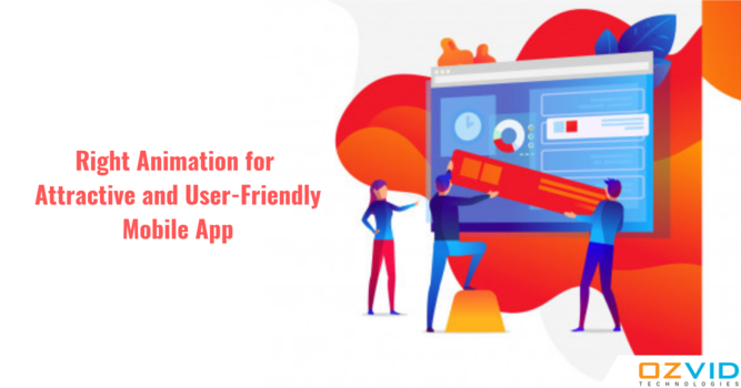 Make Your Mobile App Attractive and Lively with Right Animation
