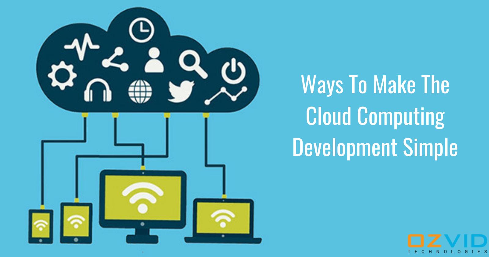 Ways To Make The Cloud Computing Development Simple