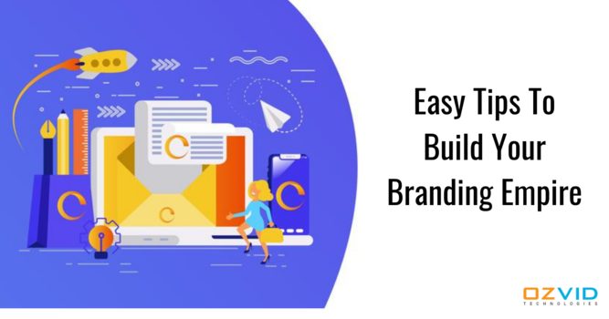 Easy Tips To Build Your Branding Empire