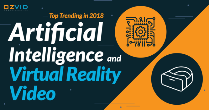 Artificial Intelligence and Virtual Reality Video: Top Trending in 2018
