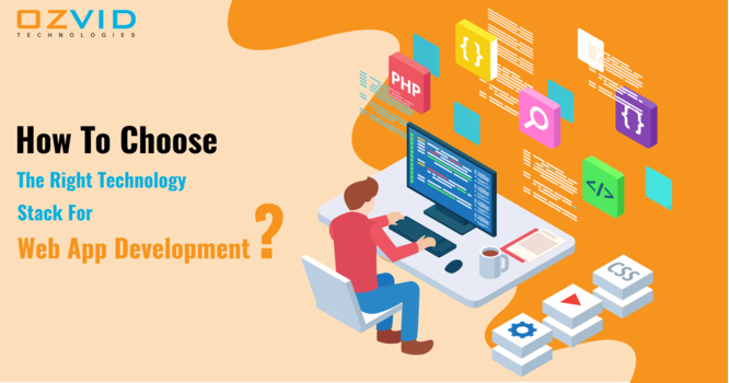 How to Choose the Right Technology Stack for Web App Development?