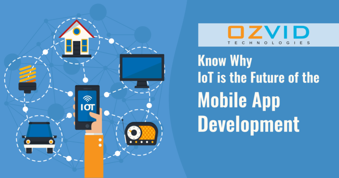 Know Why IoT is the Future of the Mobile App Development
